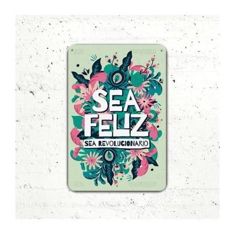 Cartel Sea Feliz Sea Revolucionario.
